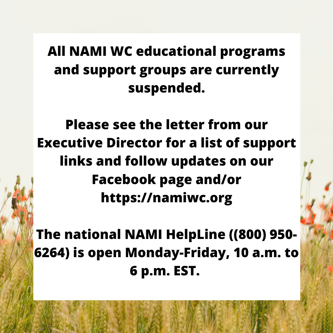 All NAMI WC educational programs and support groups are currently suspended.